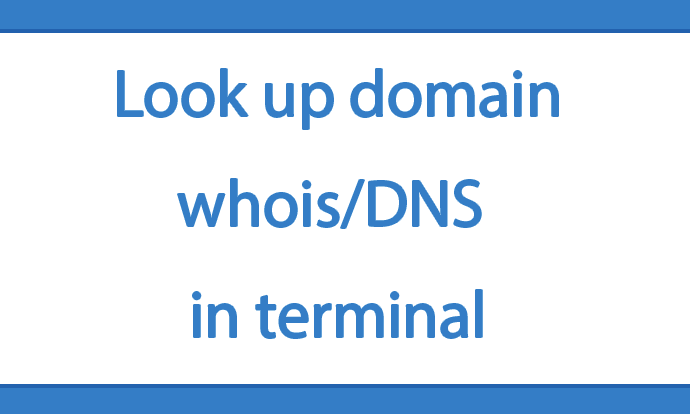 Look up domains whois/dns using terminal