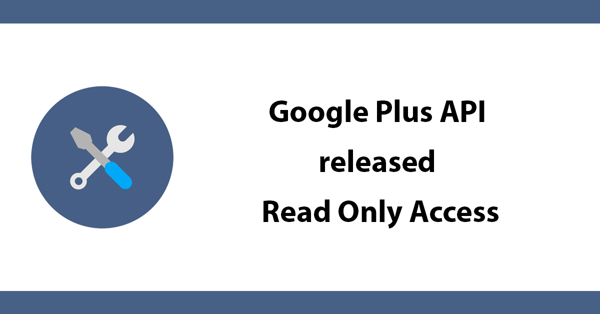 Google Plus API released Read Only Access