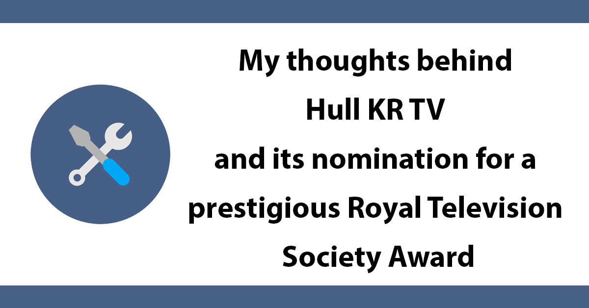My thoughts behind Hull KR TV and its nomination for a prestigious Royal Television Society Award