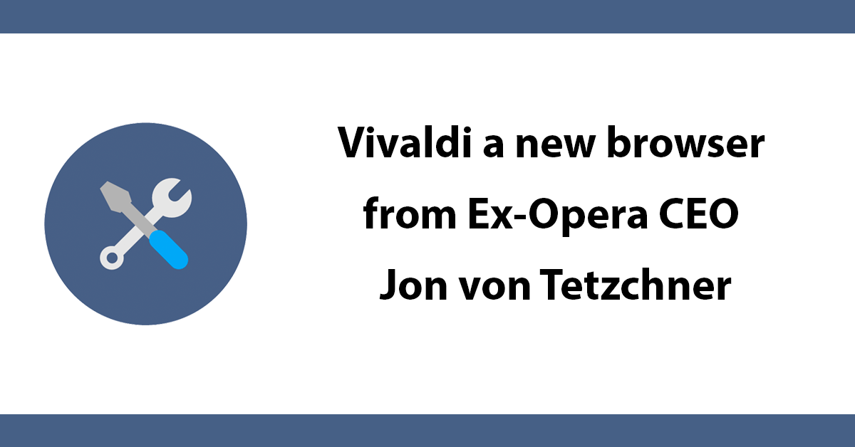 Vivaldi a new browser from Ex-Opera CEO Jon von Tetzchner
