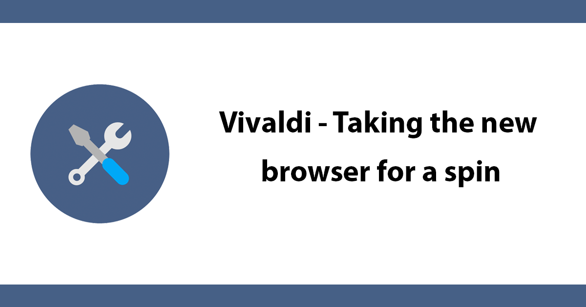 Vivaldi - Taking the new browser for a spin