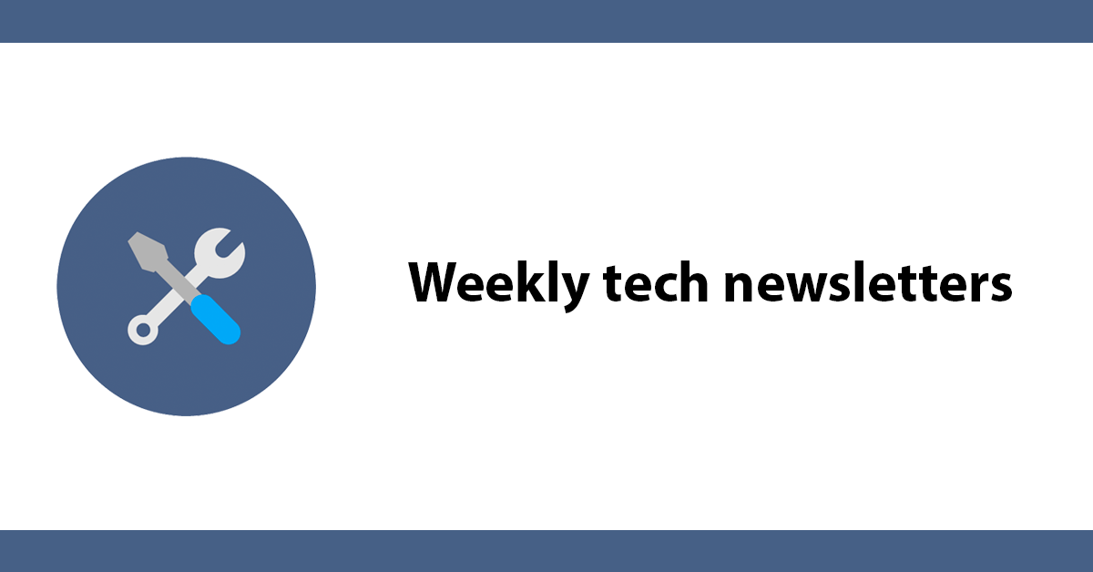 Weekly tech newsletters