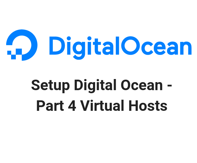 Setup Digital Ocean - Part 4 Virtual Hosts