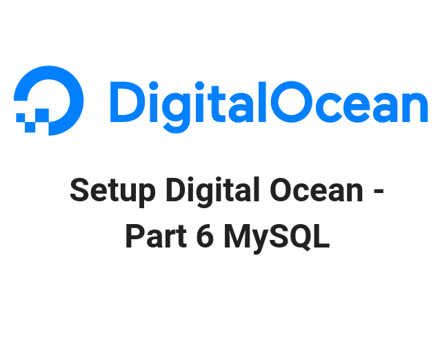 Setup Digital Ocean - Part 6 MySQL