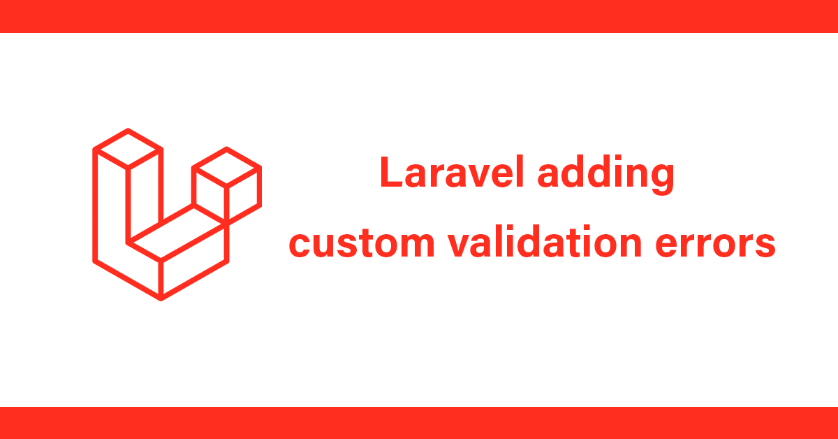 Laravel adding custom validation errors