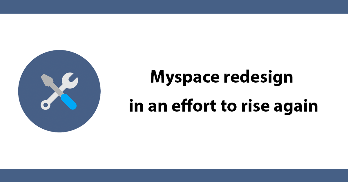 Myspace redesign in an effort to rise again
