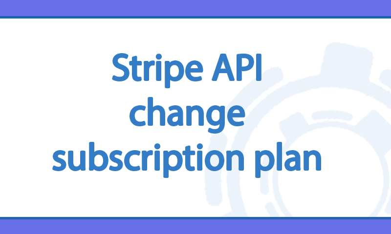 Stripe API change subscription plan