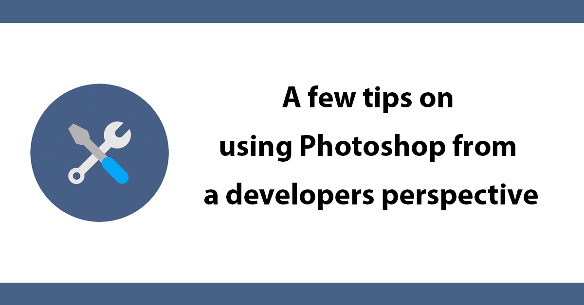 A few tips on using Photoshop from a developers perspective