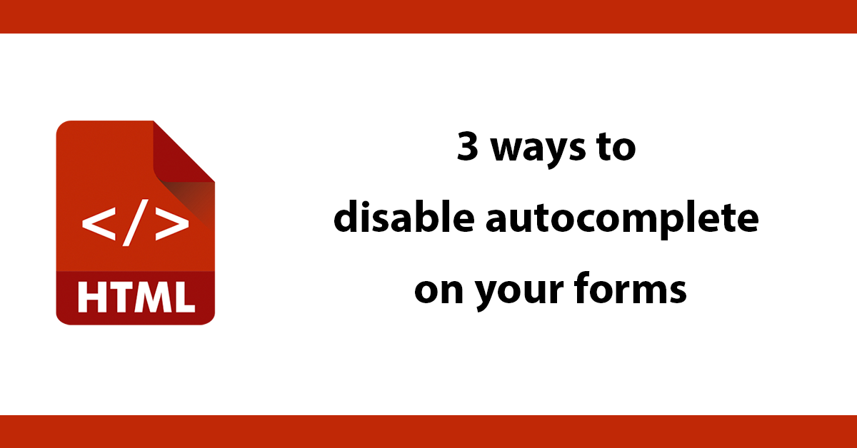 3 ways to disable autocomplete on your forms