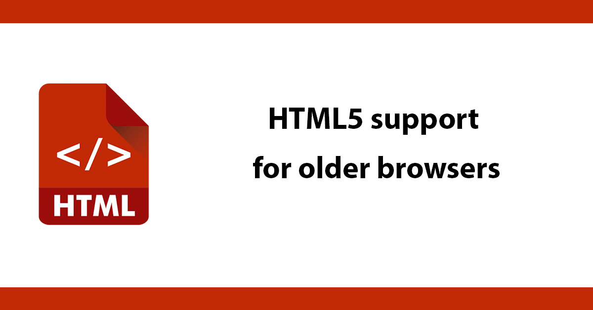 HTML5 support for older browsers