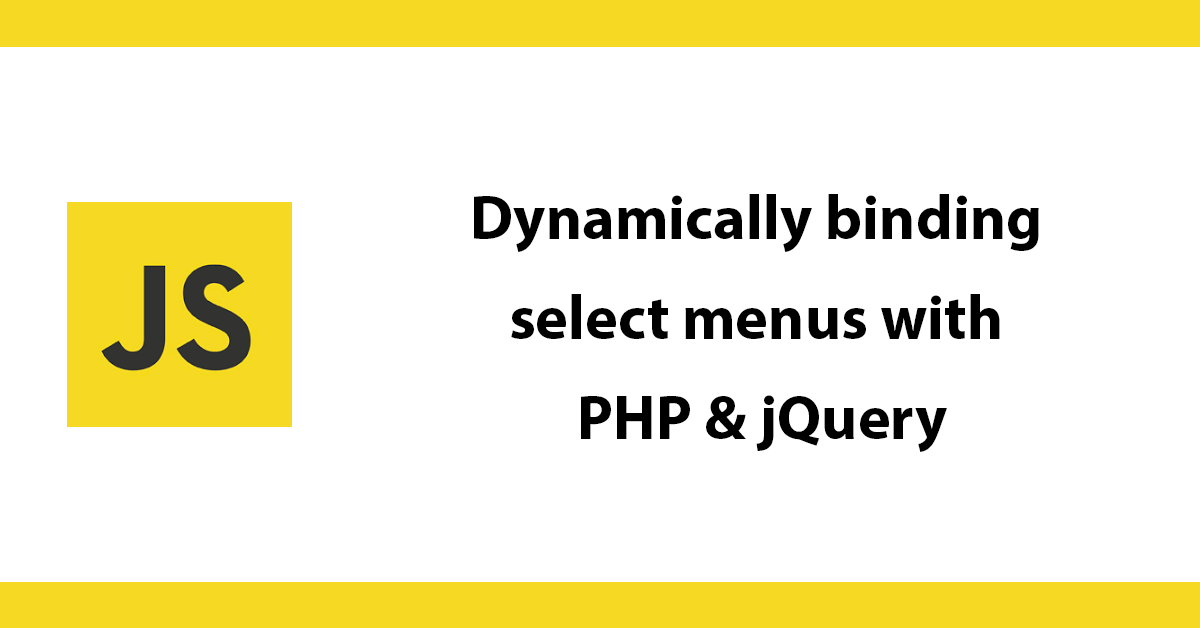 Dynamically binding select menus with PHP & jQuery