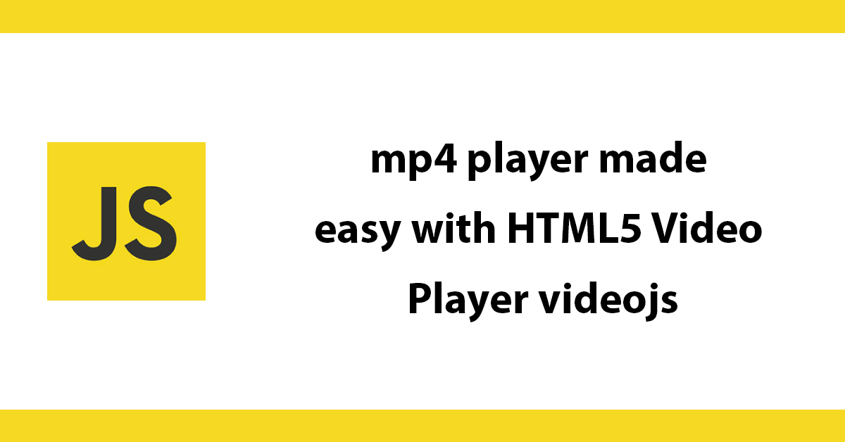 mp4 player made easy with HTML5 Video Player videojs