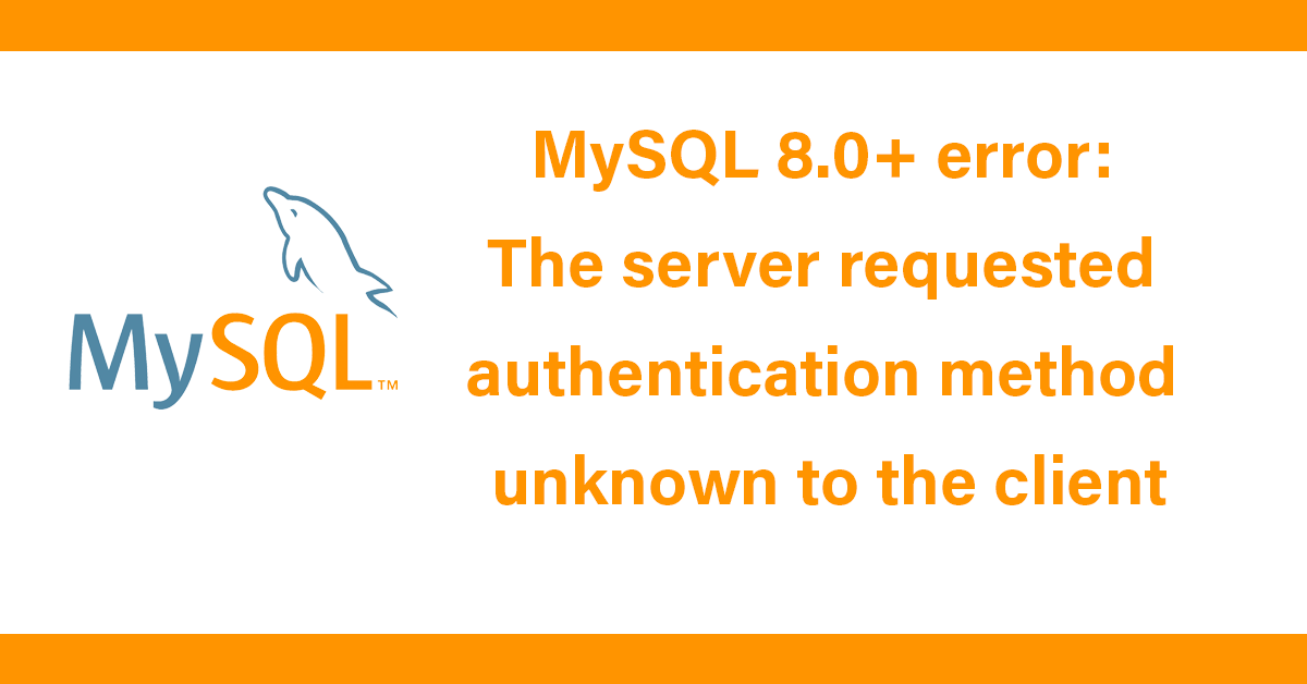 MySQL 8.0+ error: The server requested authentication method unknown to the client