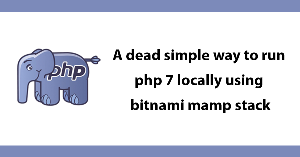 A dead simple way to run php 7 locally using bitnami mamp stack