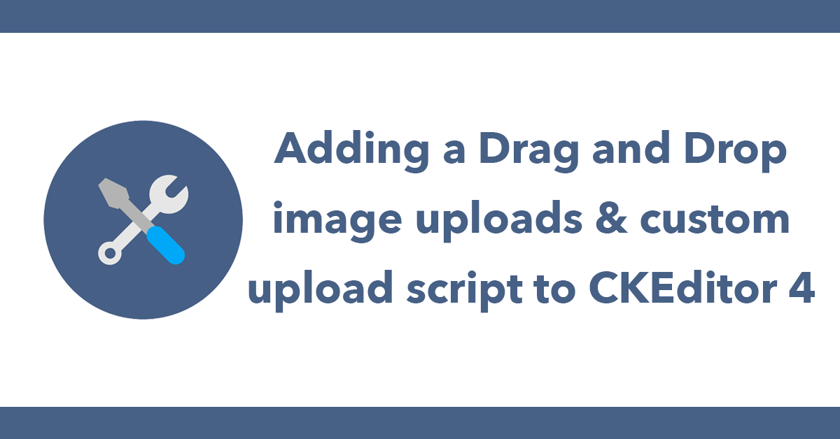 Adding a Drag and Drop image uploads & custom upload script to CKEditor 4