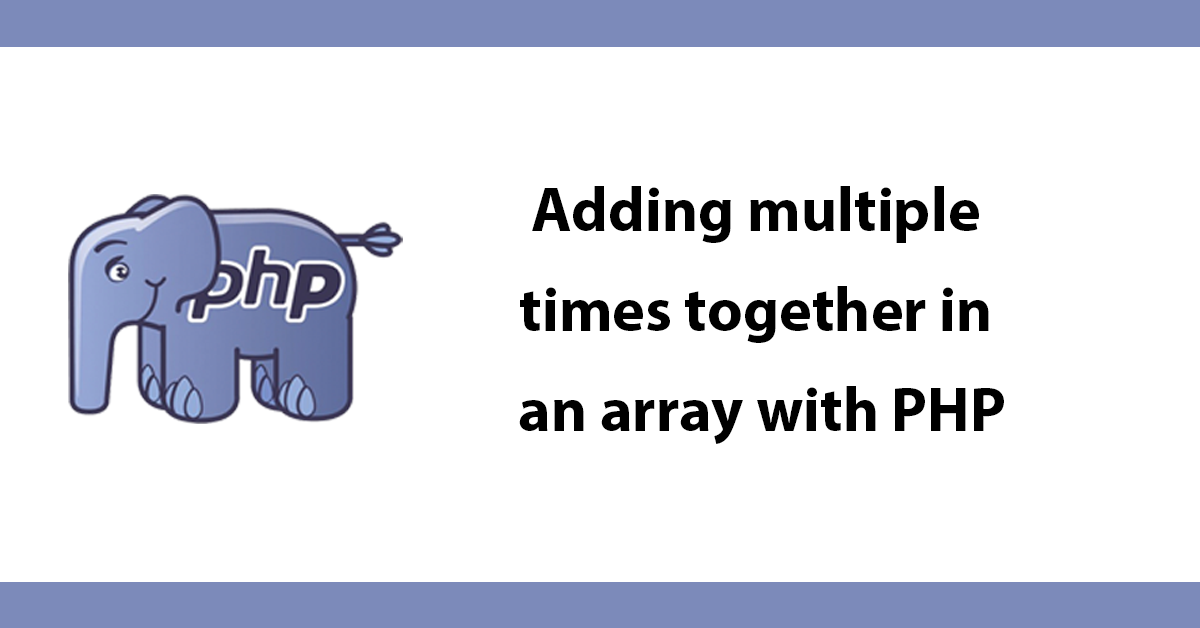 Adding multiple times together in an array with PHP