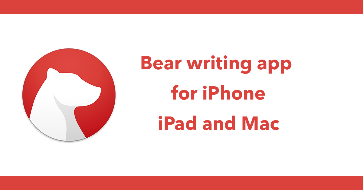 Bear writing app for iPhone, iPad and Mac