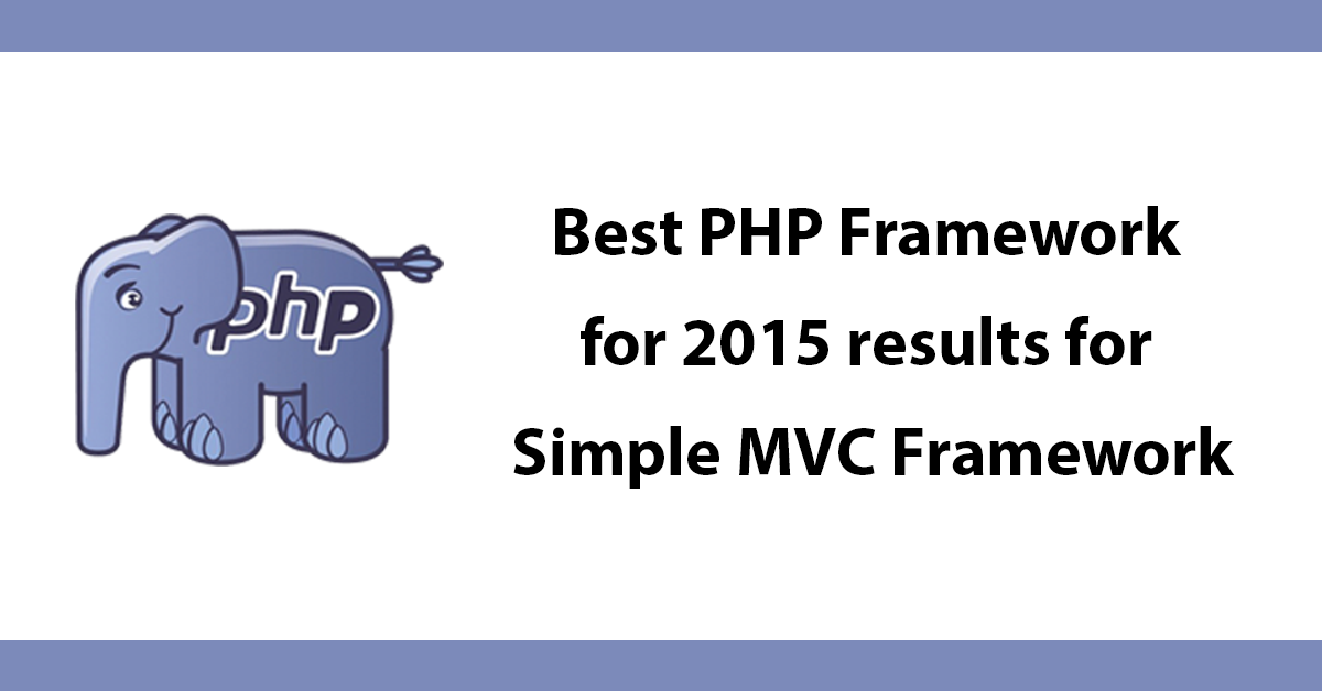 Best PHP Framework for 2015 results for Simple MVC Framework