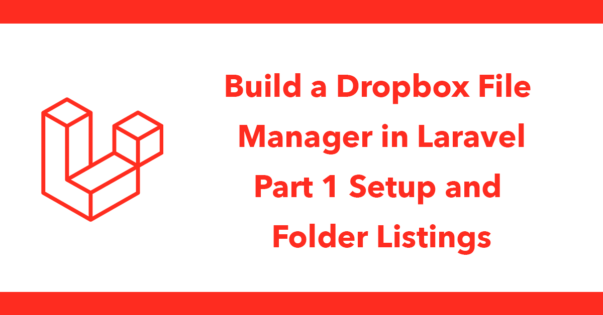 Build a Dropbox File Manager in Laravel - Part 1 Setup and Folder Listings