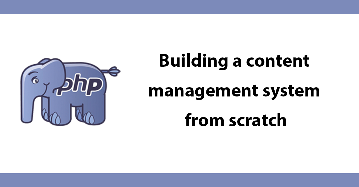 Building a content management system from scratch