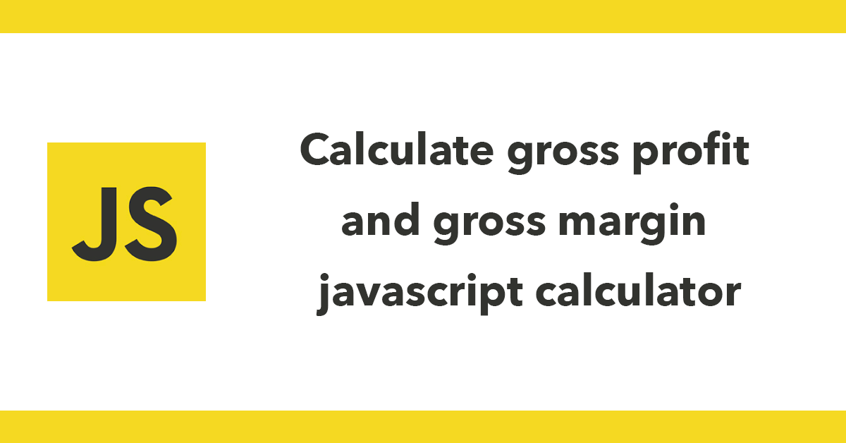 Calculate gross profit and gross margin javascript calculator