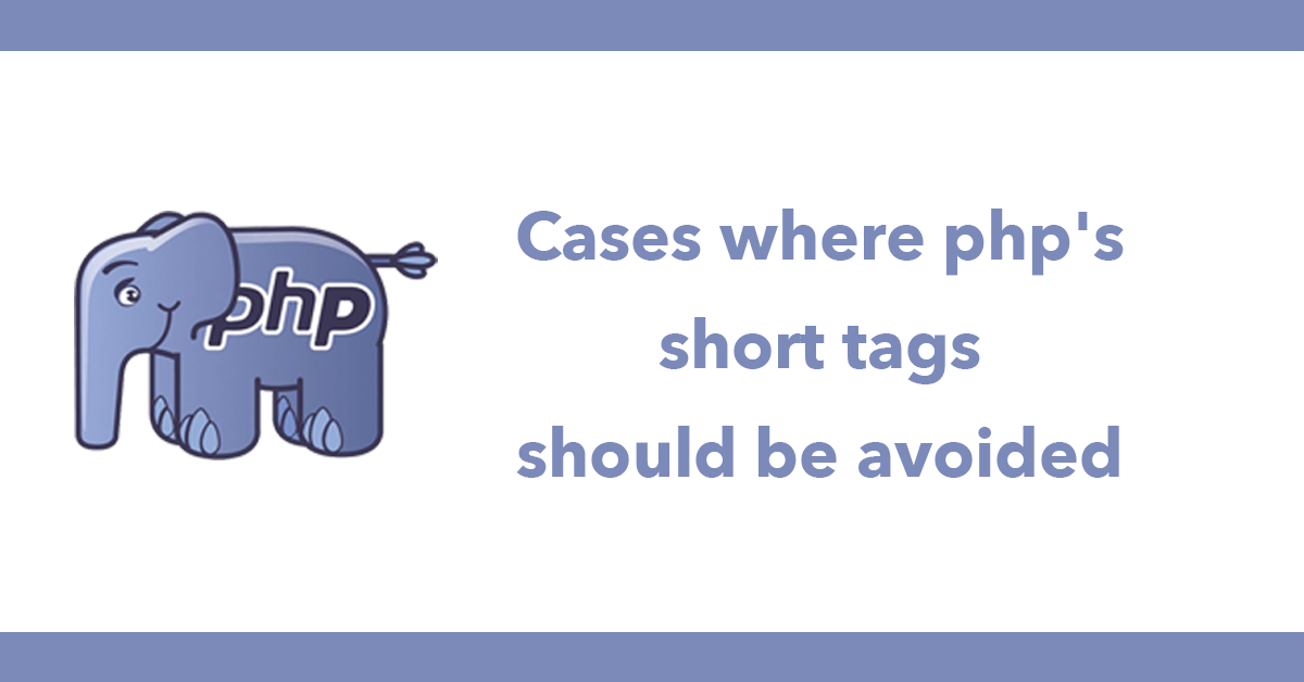 Cases where php's short tags should be avoided