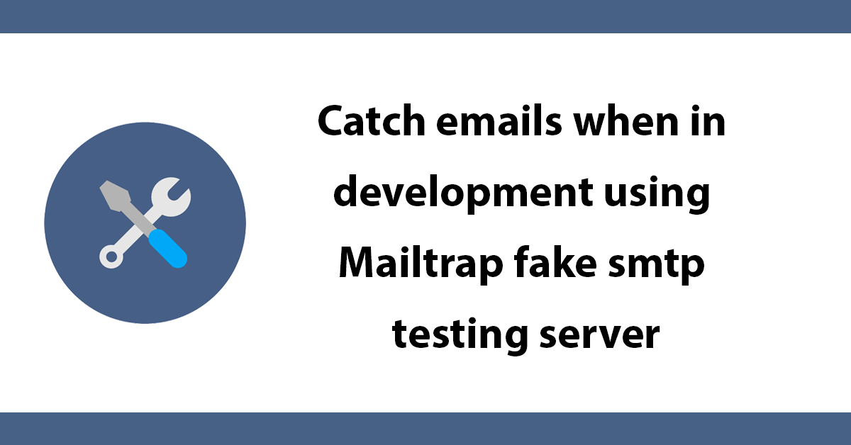 Catch emails when in development using Mailtrap fake smtp testing server