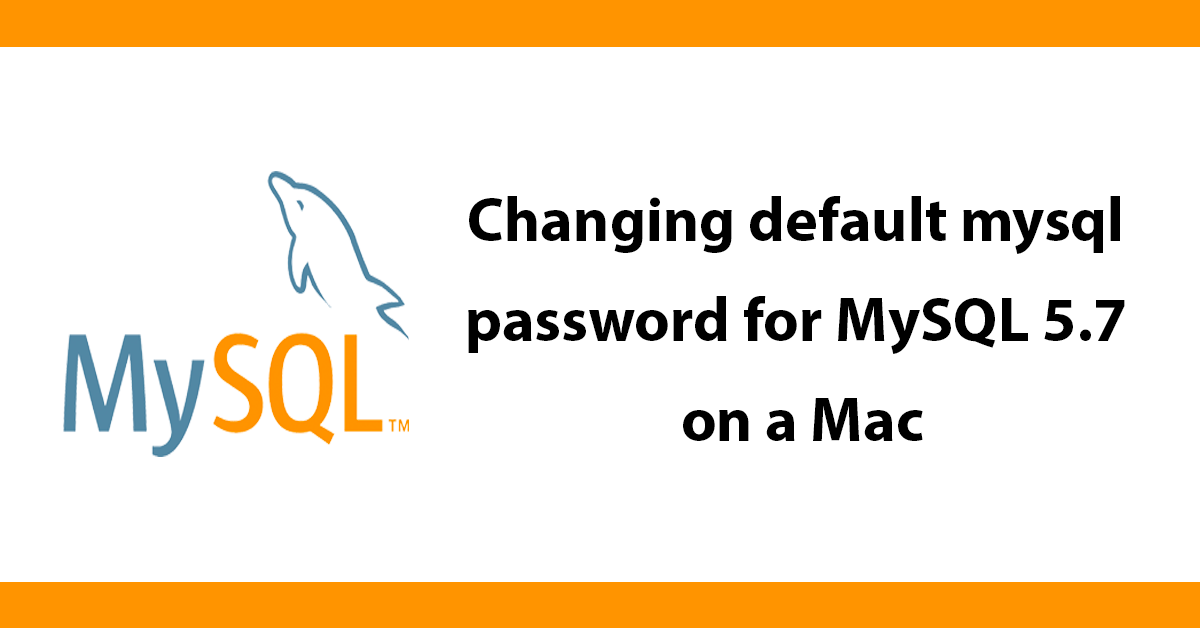 Changing default mysql password for MySQL 5.7 on a Mac