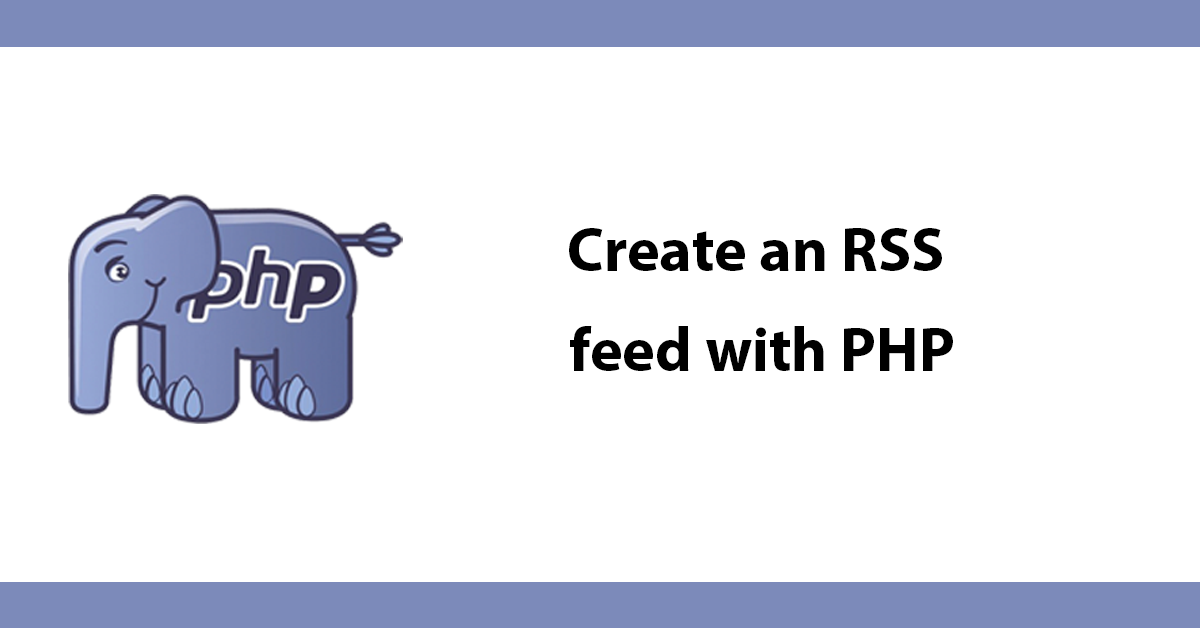 Create an RSS feed with PHP