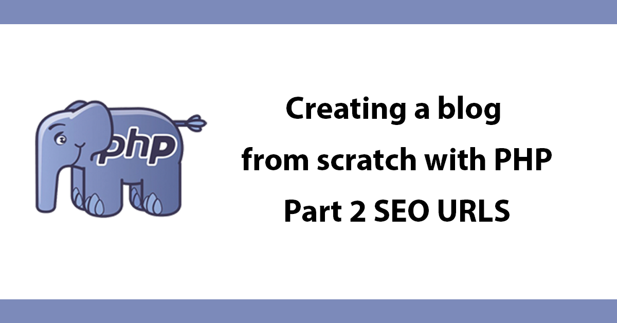 Creating a blog from scratch with PHP - Part 2 SEO URLS