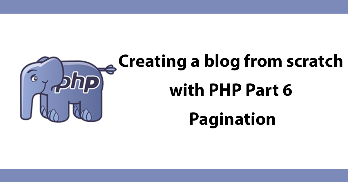 Creating a blog from scratch with PHP - Part 6 Pagination