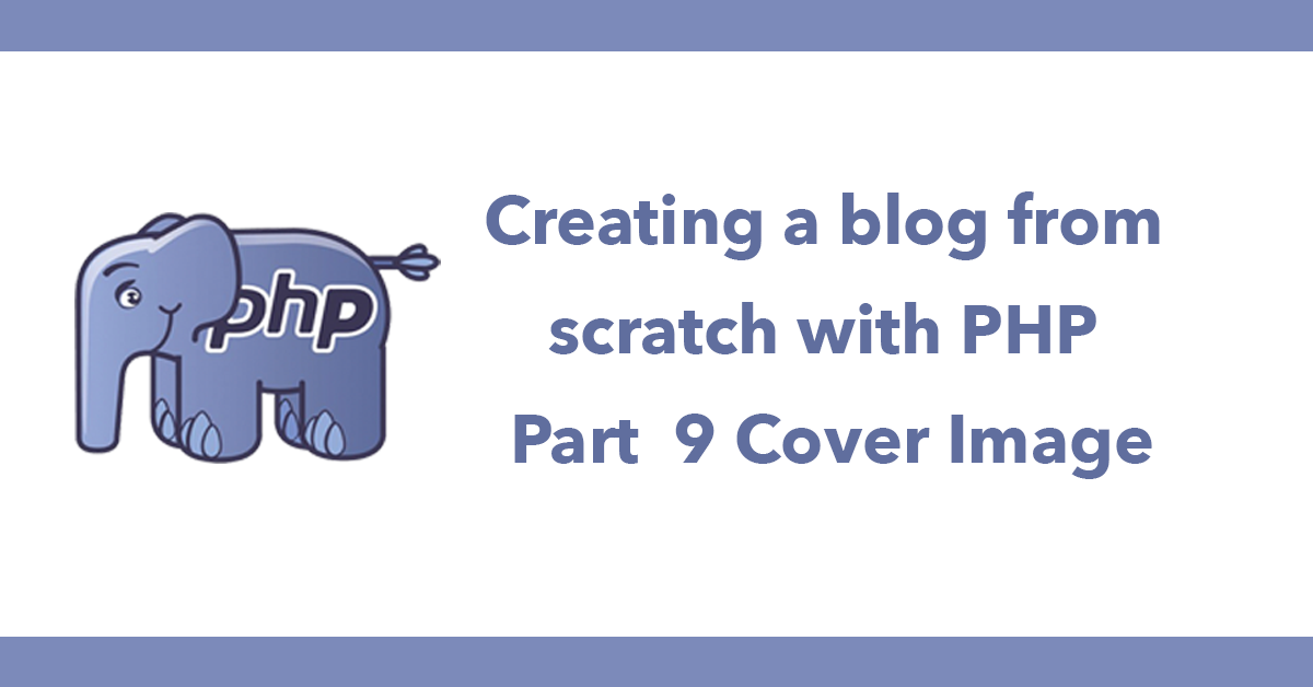 Creating a blog from scratch with PHP - Part  9 Cover Image