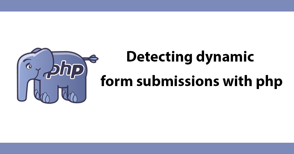 Detecting dynamic form submissions with php