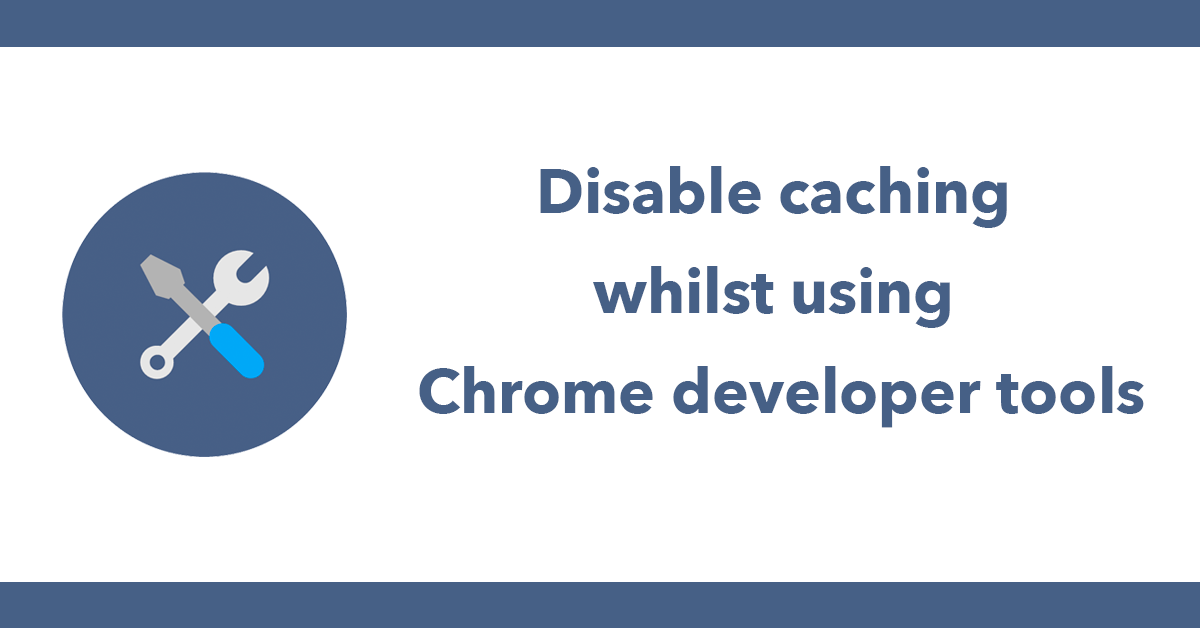 Disable caching whilst using Chrome developer tools