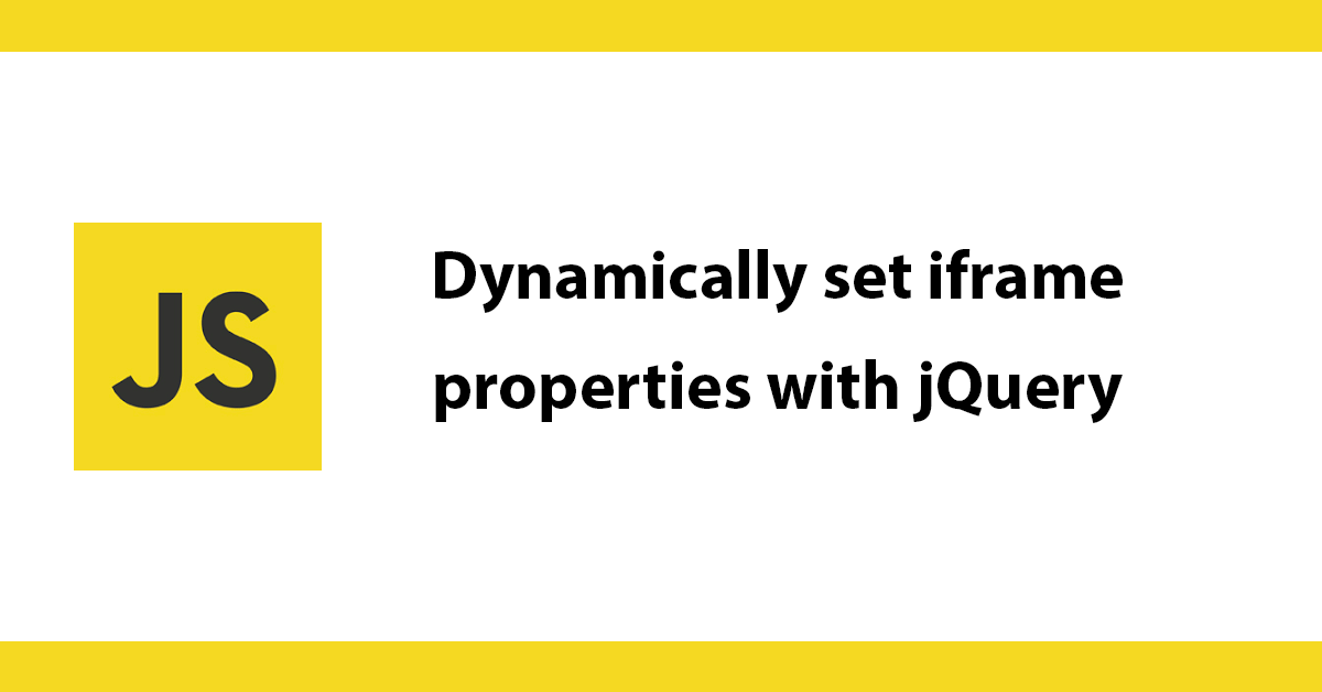 Dynamically set iframe properties with jQuery