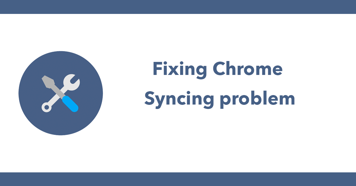 Fixing Chrome Syncing problem