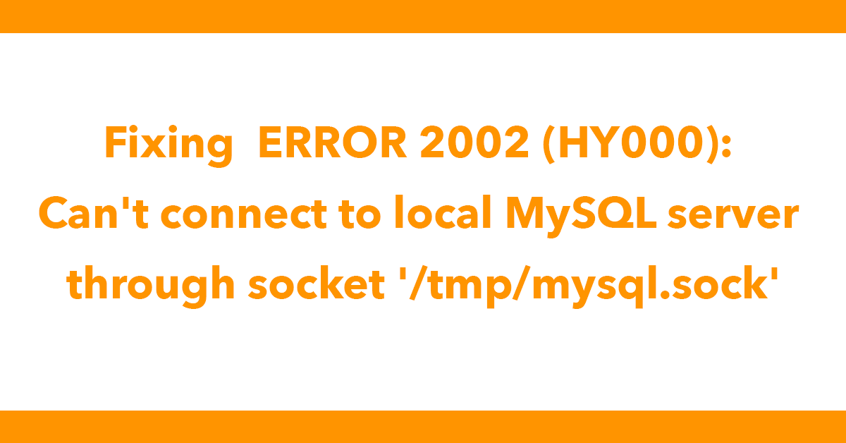 Fixing  ERROR 2002 (HY000): Can't connect to local MySQL server through socket '/tmp/mysql.sock'