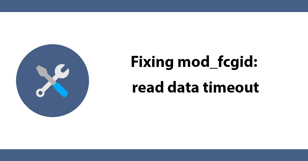 Fixing mod_fcgid: read data timeout