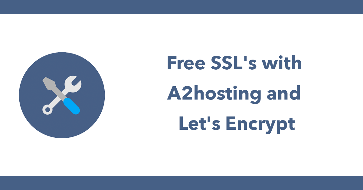 Free SSL's with A2hosting and Let's Encrypt