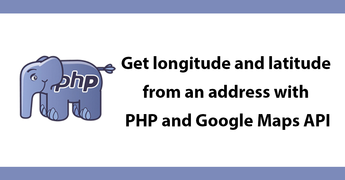 Get longitude and latitude from an address with PHP and Google Maps API