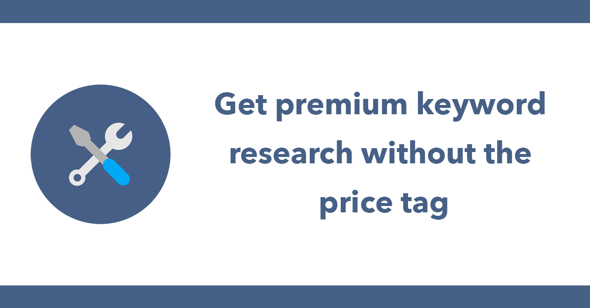 Get premium keyword research without the price tag
