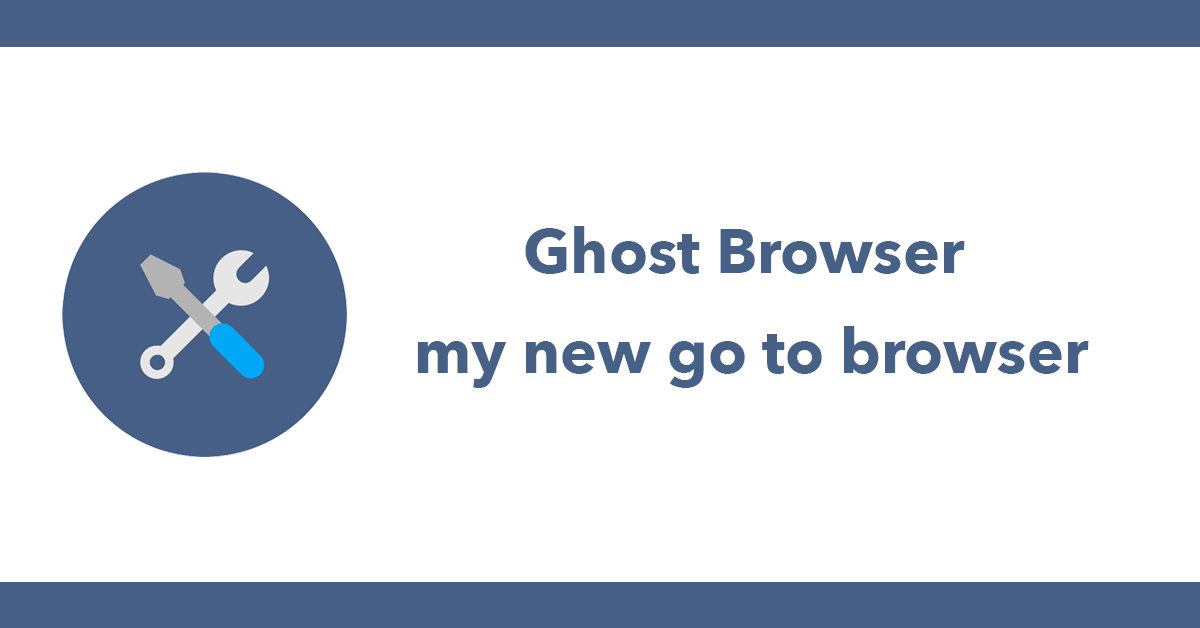 Ghost Browser my new go to browser