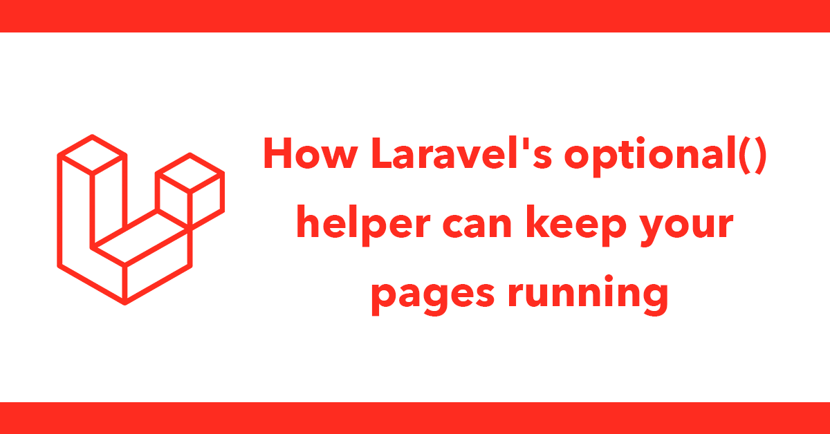 How Laravel's optional() helper can keep your pages running