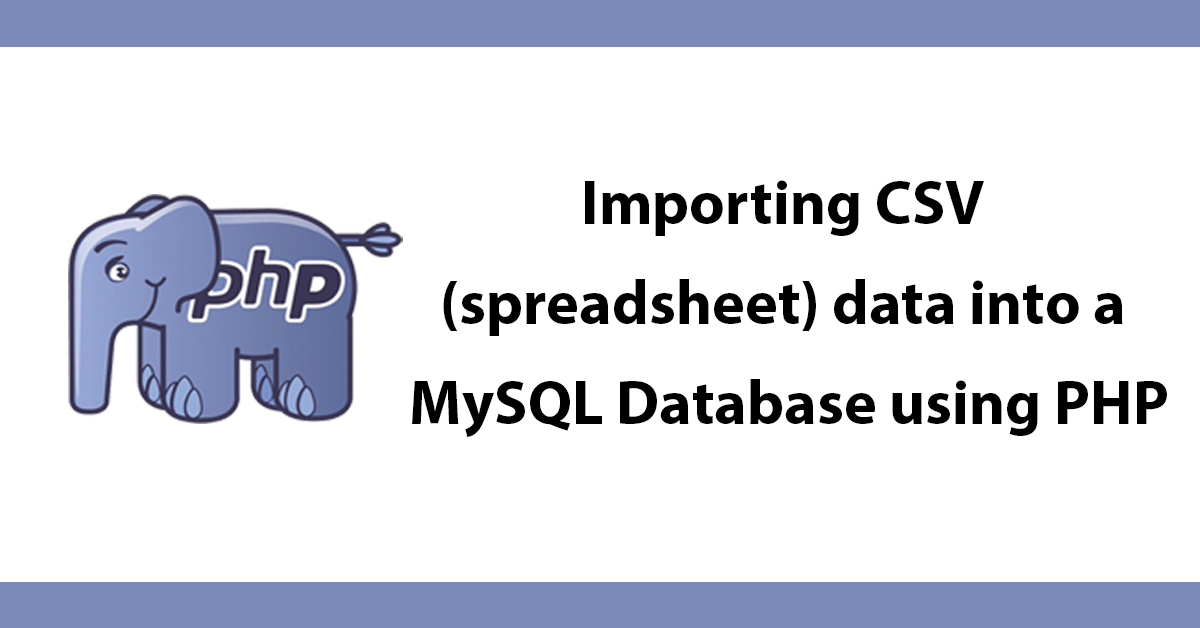 Importing CSV (spreadsheet) data into a MySQL Database using PHP
