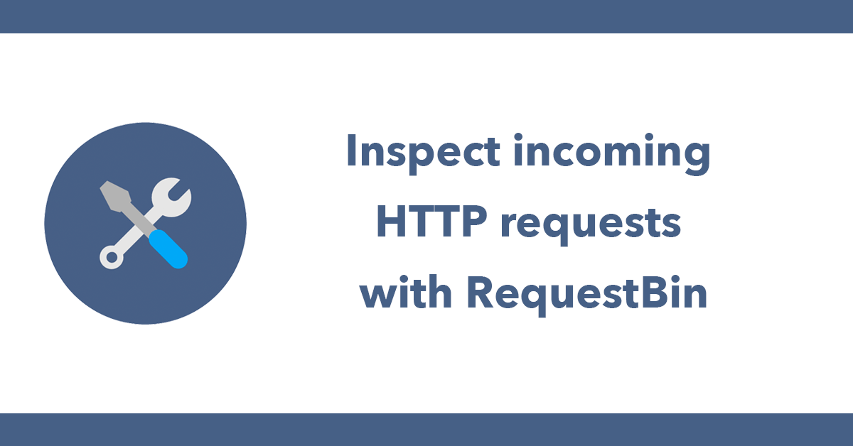 Inspect incoming HTTP requests with RequestBin