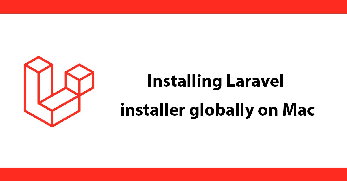 Installing Laravel installer globally on Mac