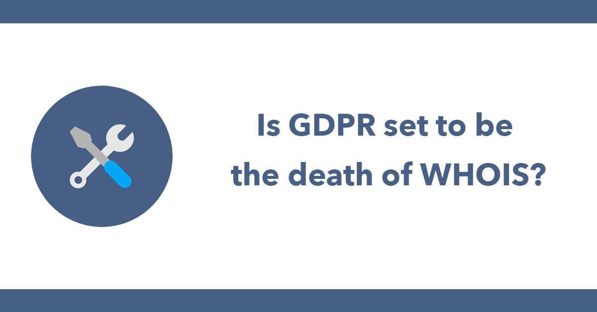 Is GDPR set to be the death of WHOIS?