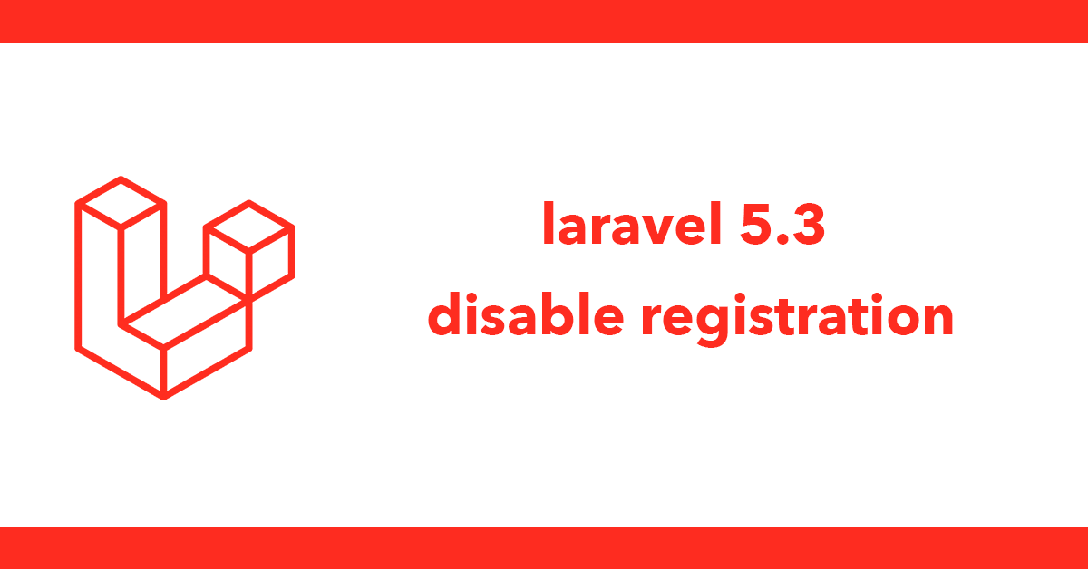 laravel 5.3 disable registration