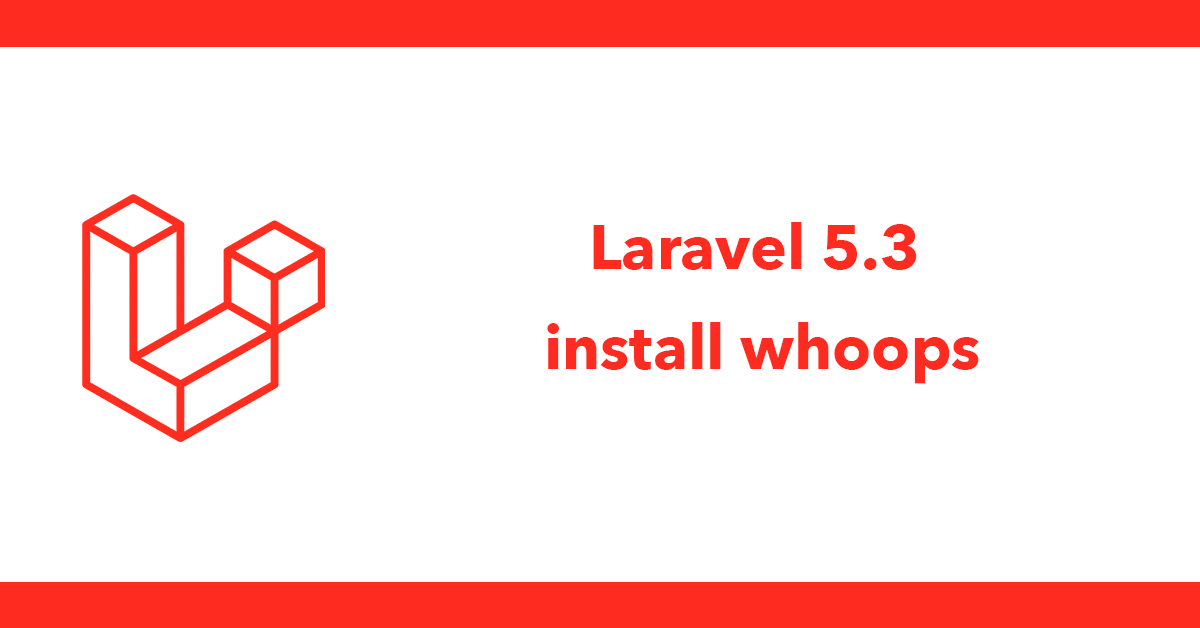 Laravel 5.3 install whoops