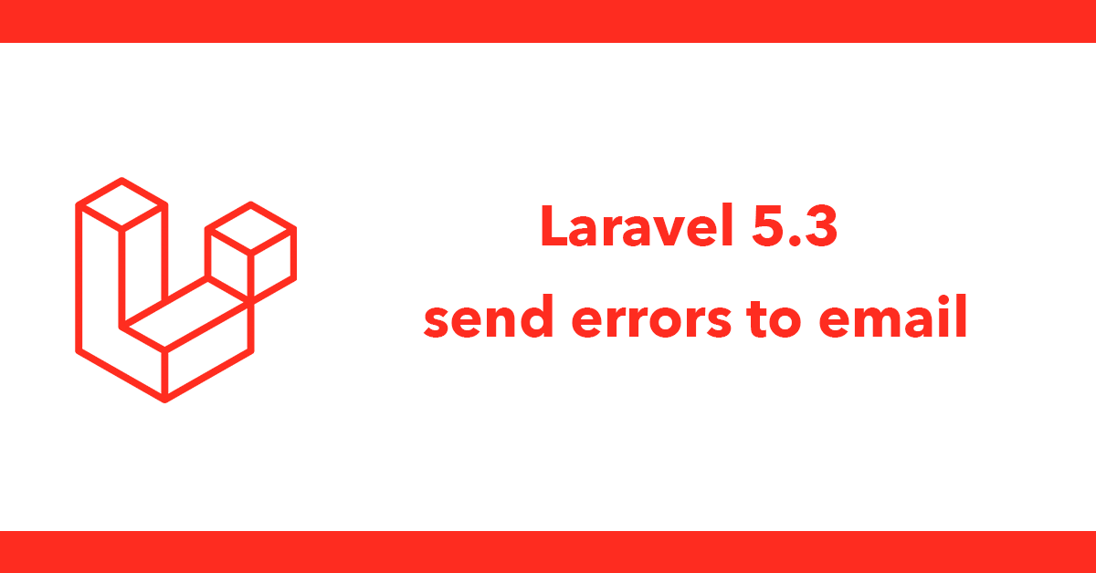 Laravel 5.3 send errors to email